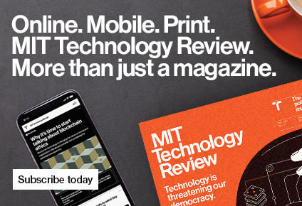 Online. Mobile. Print. MIT Technology Review. More than just a magazine. Subscribe Today.