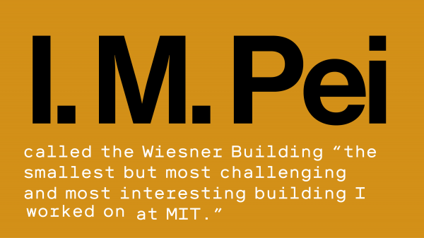 "Text reads - I. M. Pei called the Wiesner Building ""the smallest but most challenging and most interesting building I worked on at MIT."""
