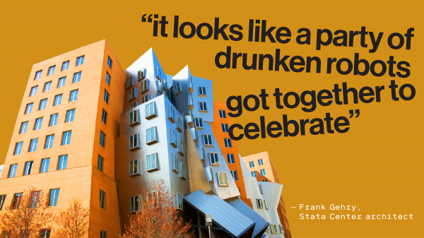 "Photo of MIT's Stata Center. Text reads - ""it looks like a party of drunken robots got together to celebrate.""  — Frank Gehry,  Stata Center architect"