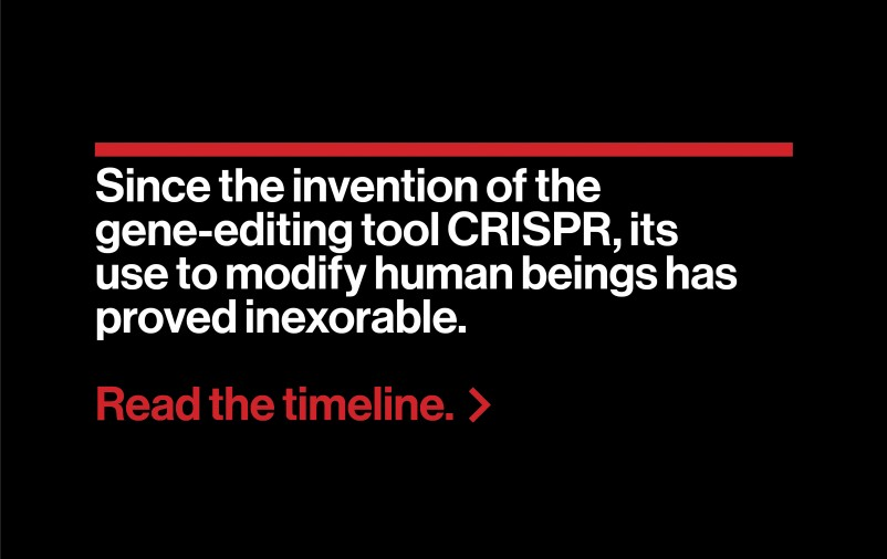 Timeline header: Gestation period Since the invention of the gene-editing tool CRISPR, its use to modify human beings has proved inexorable.