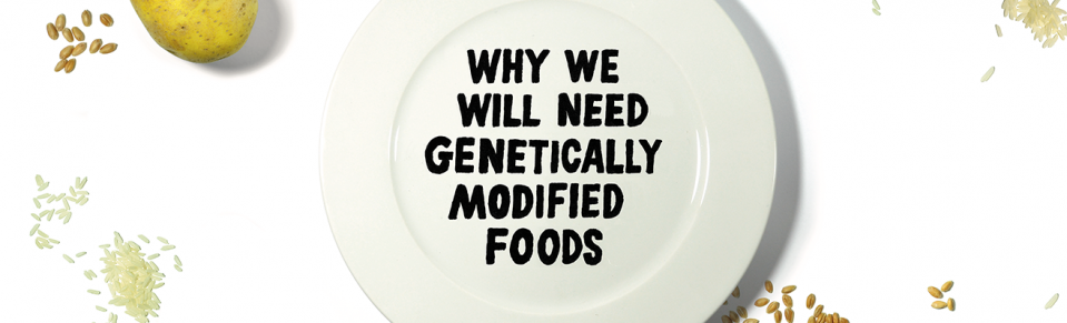 Why We Will Need Genetically Modified Foods - MIT Technology Review