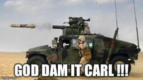 "Meme showing photo of tank releasing missile, which reads, ""Hey what does this button do? God dam it Carl!!!"""