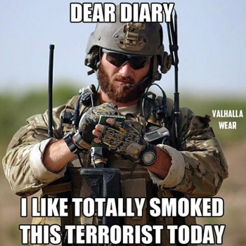 "Meme showing photo of soldier, which reads, "" Dear diary I like totally smoked this terrorist today."""