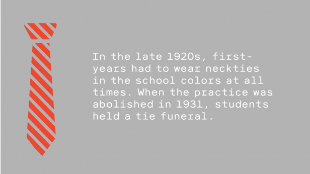 Illustration of striped tie. Text reads: In the late 1920s, first-years had to wear neckties in the school colors at all times. When the practice was abolished in 1931, students held a tie funeral.