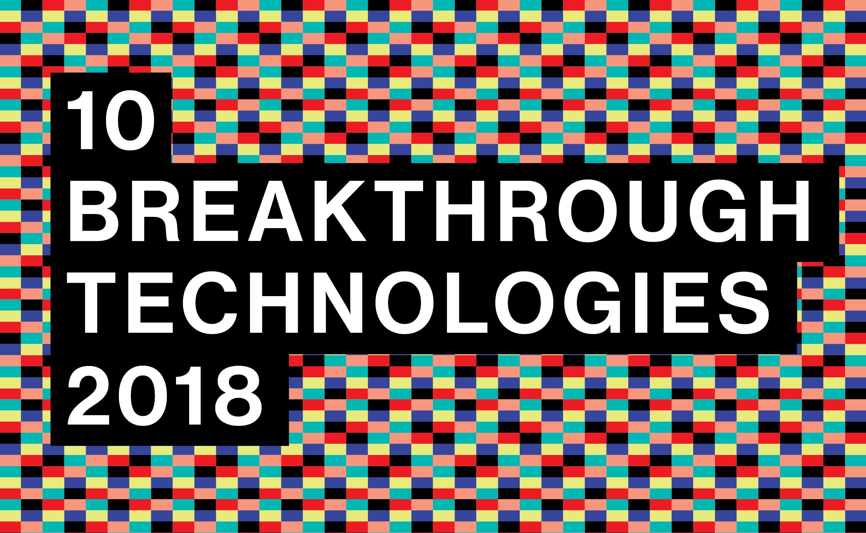 10 breakthrough technologies in 2018 22